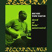 Tired of Bein' Mistreated (HD Remastered) by Henry Townsend