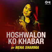 Hoshwalon Ko Khabar (Cover Version) von Neha Sharma