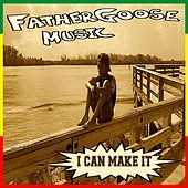 I Can Make It by Father Goose Music