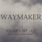 Waymaker by Voices Of Lee