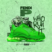 Who Run It by Fendi P
