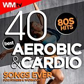 40 Best Aerobic & Cardio Songs Ever: 80s Hits For Fitness & Workout (Unmixed Compilation for Fitness & Workout 128 - 135 Bpm / 32 Count) by Workout Music Tv