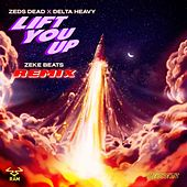 Lift You Up (ZEKE BEATS Remix) by Zeds Dead