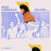 Oh No... von Rod Carrillo