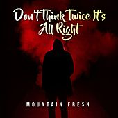 Don't Think Twice, It's All Right de Mountain Fresh