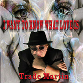 I Want to Know What Love Is by Trade Martin