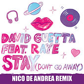 Stay (Don't Go Away) [feat. Raye] (Nico De Andrea Remix) by David Guetta