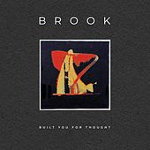 Built You for Thought di Brook