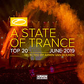 A State Of Trance Top 20 - June 2019 (Selected by Armin van Buuren) von Various Artists
