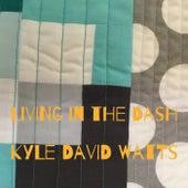 Living in the Dash de Kyle David Watts