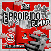 É Proibido Fumar by Make U Sweat
