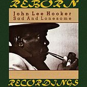 Sad And Lonesome (HD Remastered) by John Lee Hooker