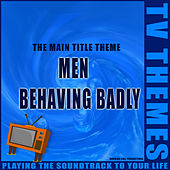 Men Behaving Badly - The Main Title Theme de TV Themes