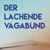 Der lachende Vagabund von Schlagerpalast Ensemble