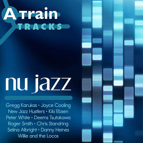 A Train Tracks: Nu Jazz by Various Artists