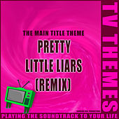 Pretty Little Liars (Remix) - The Main Title Theme de TV Themes