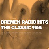 Bremen Radio Hits - The Classic '60s by Various Artists