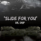 Slide for You by Dr. Drip