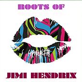 Roots Of Jimi Hendrix by Various Artists