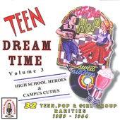 Teen Dream Time Volume 3: HighSchool Heroes & Campus Cuties by Various Artists
