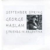 September Spring - George Haslam & Friends in Argentina by George Haslam