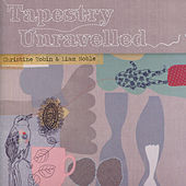 Tapestry Unravelled by Christine Tobin