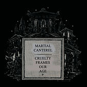 Cruelty Frames Our Age by Martial Canterel