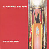 So Much Noise 2 Be Heard by Hieroglyphic Being