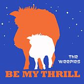 Be My Thrill [Single] by The Weepies