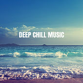 Deep Chill Music by Various Artists