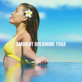 Ambient Dreaming Yoga de Various Artists
