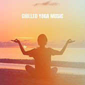 Chilled Yoga Music by Various Artists