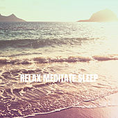 Relax Meditate Sleep by Various Artists