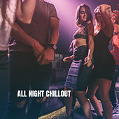 All Night Chillout by Various Artists