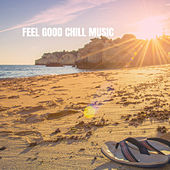 Feel Good Chill Music by Various Artists
