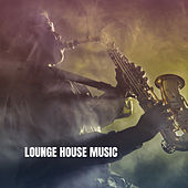 Lounge House Music by Various Artists