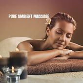Pure Ambient Massage by Various Artists