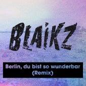 Berlin, du bist so wunderbar (Remix) by Blaikz