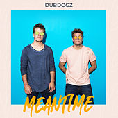 Meantime by Dubdogz