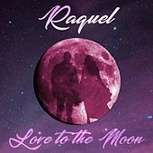 Love to the Moon by Raquel
