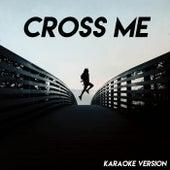 Cross Me (Karaoke Version) de Vibe2Vibe