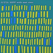Jutta Hipp.....With Zoot Sims! (Remastered) by Jutta Hipp