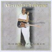 Alternative Universe by Bobby Flurie