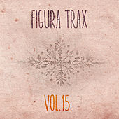 Figura Trax, Vol. 15 - EP by Various Artists