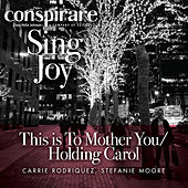 This is to Mother You / Holding Carol by Conspirare