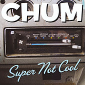 Super Not Cool by Chum