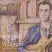 Holding on to Yesterday by Aaron Matson Nonet