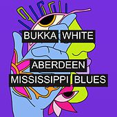 Aberdeen Mississippi Blues by Bukka White