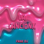 La Canciónx de Frae DJ