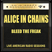 Bleed The Freak (Live) de Alice in Chains